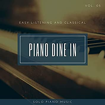 Piano DIne In - Easy ListenIng And Classical Solo Piano Music, Vol. 05