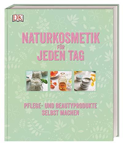 Naturkosmetik für jeden Tag: Pflege- und Beautyprodukte selbst machen