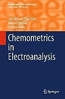 Chemometrics in Electroanalysis (Monographs in Electrochemistry)