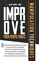 Improve Your People Skills: Emotions Management to Build Manage Relationships. Effective Communication, Influence People. Narcissist and Narcissistic Personality with Manipulation Techniques.