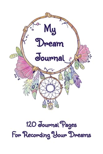 My Dream Journal: 6x9 120 Journal Notebook Pages to Write Down, Record, Track, and Reflect On Your D