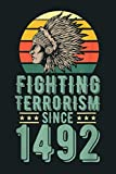 Fighting Terrorism Since 1492 Native American Headdress: Notebook Planner - 6x9 inch Daily Planner Journal, To Do List Notebook, Daily Organizer, 114 Pages
