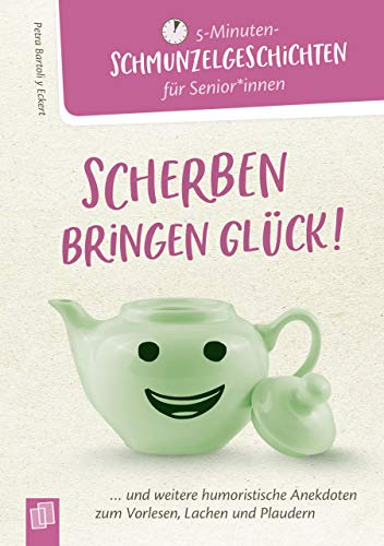 5 - Minuten-Schmunzelgeschichten: Scherben bringen Glück!: ...und weitere humoristische Anekdoten zum Vorlesen, Lachen und Plaudern (5-Minuten-Schmunzelgeschichten für Senioren und Seniorinnen)