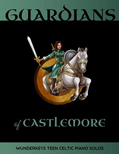 Guardians Of Castlemore: WunderKeys Teen Celtic Piano Solos