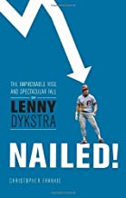 Nailed!: The Improbable Rise and Spectacular Fall of Lenny Dykstra by Christopher Frankie (2013-04-02)