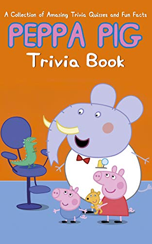 Quizzes Fun Facts Peppa Trivia Book: Better Explained, Counterintuitive And Fun Trivia Pig Quiz Fun (English Edition)