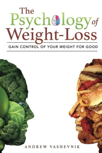 Compare Textbook Prices for The Psychology Of Weight-Loss: Gain Control of Your Weight for Good  ISBN 9798673959596 by Vashevnik, Andrew