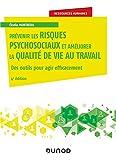 Prévenir les risques psychosociaux et améliorer la qualité de vie au travail - Des outils pour agir efficacement