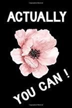 Actually You Can !: Cute Nice and Funny Positive Motivational Inspirational Quote Notebook Diary, Blanked lined Journal 6 ...