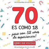 70 es como 18 - pero con 52 años de experiencia: Libro de Visitas para el 70 cumpleaños – Decoración y regalos originales para hombre y mujer - 70 ... para felicitaciones y fotos de los invitados