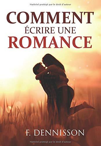 Comment écrire une romance: La structure et les secrets pour ravir vos lectrices