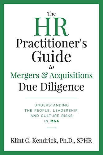 Compare Textbook Prices for The HR Practitioner's Guide to Mergers & Acquisitions Due Diligence: Understanding the People, Leadership, and Culture Risks in M&A  ISBN 9781734958300 by Kendrick SPHR, Dr Klint C.