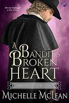A Bandit's Broken Heart (Blood Blade Sisters Book 2) by [Michelle McLean]