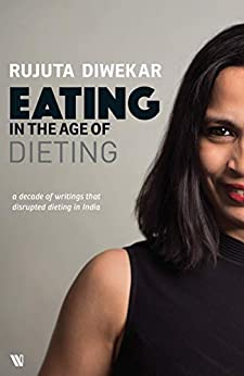 Eating in the Age of Dieting by [Rujuta Diwekar]