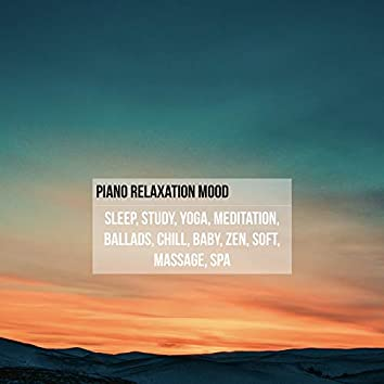 Piano Relaxation Mood: Sleep, Study, Yoga, Meditation, Ballads, Chill, Baby, Zen, Soft, Massage, Spa