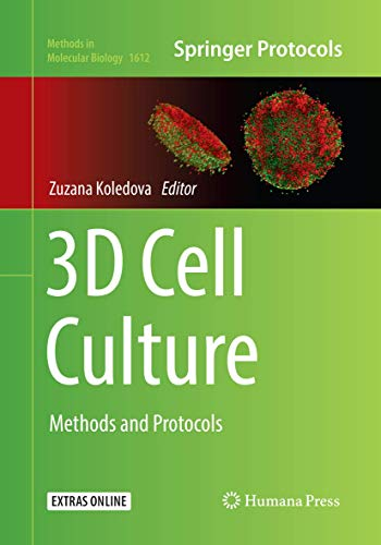 3D Cell Culture: Methods and Protocols (Methods in Molecular Biology, Band 1612)
