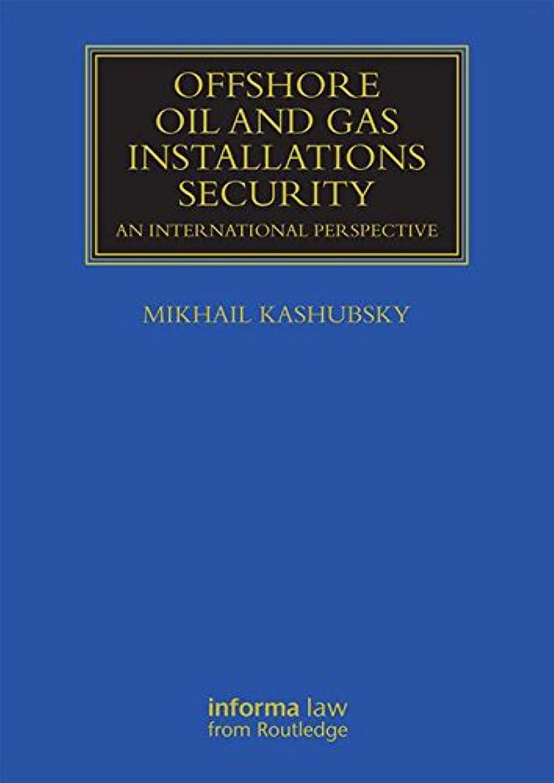 粒子予想外くつろぎOffshore Oil and Gas Installations Security: An International Perspective (Maritime and Transport Law Library) (English Edition)