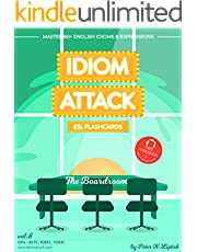 Idiom Attack 2: The Boardroom - ESL Flashcards for Doing Business vol. 8: ~ Setting Up Shop - Turning Rags to Riches… Master 60+ English Idioms & Expressions ... TOEFL, TOEIC (Idiom Attack: ESL Flashcards)