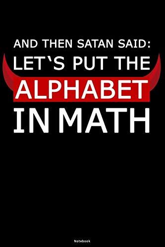 And then Satan said: Let's put the Alphabet in Math Notebook: Mathelehrer Buch Mathematik Professor Journal Mathe Student Lehrer Notizbuch Geschenk