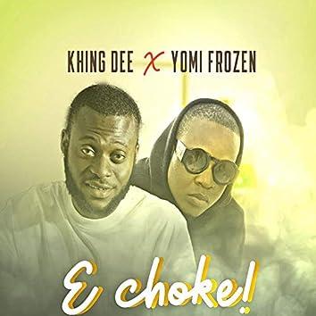 E Choke!