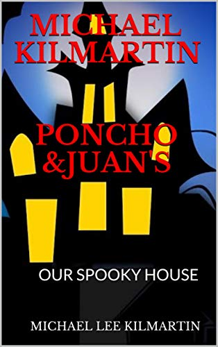 MICHAEL KILMARTIN PONCHO &JUAN'S: OUR SPOOKY HOUSE (Poncho & Juan Our Family Adventures Book 1) (English Edition)