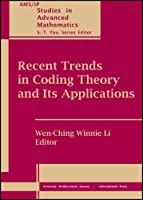Recent Trends in Coding Theory and Its Applications (Ams/Ip Studies in Advanced Mathematics)