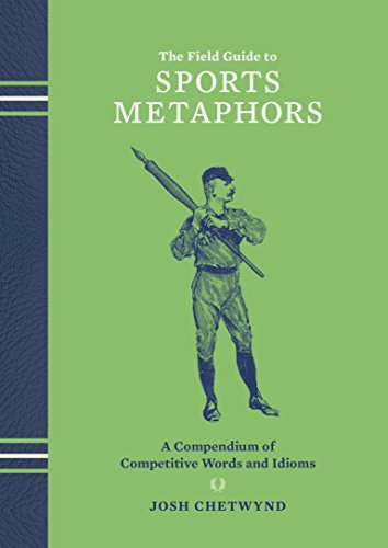 The Field Guide to Sports Metaphors: A Compendium of Competitive Words and Idioms (English Edition)