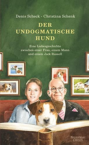 Der undogmatische Hund: Eine Liebesgeschichte zwischen einer Frau, einem Mann und einem Jack Russell