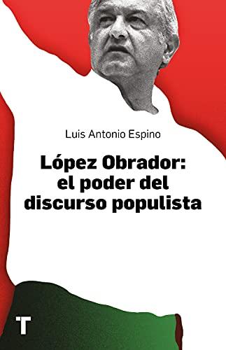 López Obrador: el poder del discurso populista de [Luis Antonio Espino]