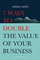 7 Ways to Double the Value of Your Business