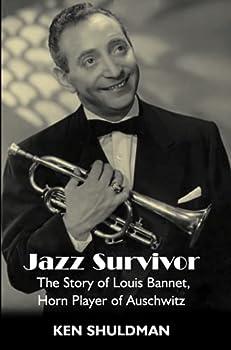 Jazz Survivor: The Story of Louis Bannet, Horn Player of Auschwitz