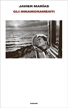 Gli innamoramenti (Supercoralli) (Italian Edition) van [Javier Marías, Glauco Felici]