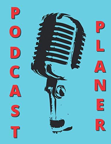Podcast Planer: Das Podcast-Buch, das Sie zu einem Podcasting-Planer macht