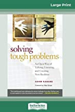 Solving Tough Problems: An Open Way of Talking, Listening, and Creating New Realities (16pt Large Print Edition)