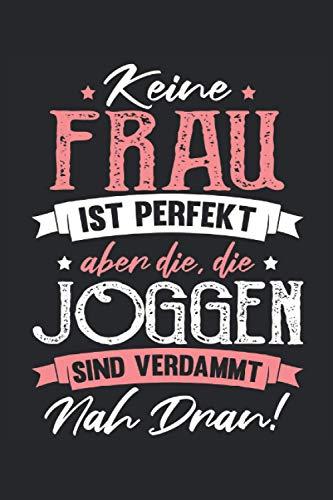 Jogger Notizbuch Keine Frau ist perfekt: Notizbuch für Läufer, Jogger und Sportler / Tagebuch / Journal für Notizen und Planungen / Planer und Erinnerungen
