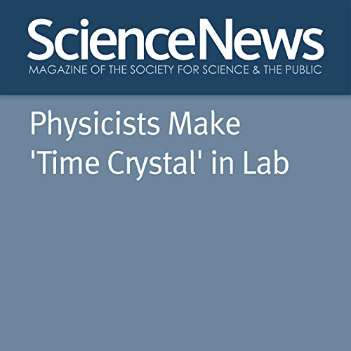 Physicists Make 'Time Crystal' in Lab                   By:                                                                                                                                 Emily Conover                               Narrated by:                                                                                                                                 Jamie Renell                      Length: 3 mins     Not rated yet     Overall 0.0