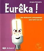 Eureka ! Mon dictionnaire orthographique pour écrire tout seul de Jacques Demeyère