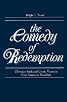 The Comedy of Redemption: Christian Faith and Comic Vision in Four American Novelists