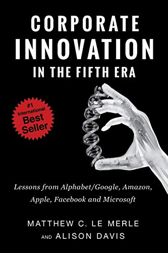 Compare Textbook Prices for Corporate Innovation in the Fifth Era: Lessons from Alphabet/Google, Amazon, Apple, Facebook, and Microsoft 1 Edition ISBN 9780986161377 by Le Merle, Matthew C.,Davis, Alison