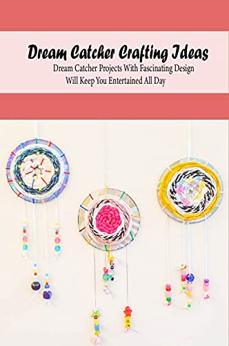 Dream Catcher Crafting Ideas: Dream Catcher Projects With Fascinating Design Will Keep You Entertained All Day: Tutorial To Make Dream Catcher