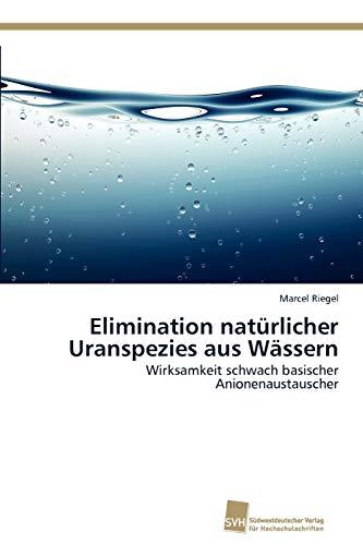 Elimination natürlicher Uranspezies aus Wässern: Wirksamkeit schwach basischer Anionenaustauscher