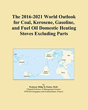 The 2016-2021 World Outlook for Coal, Kerosene, Gasoline, and Fuel Oil Domestic Heating Stoves Excluding Parts