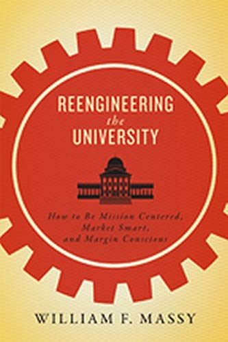 Reengineering The University How To Be Mission Centered Market Smart And Margin Conscious