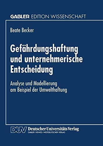 Gefährdungshaftung und unternehmerische Entscheidung: Analyse und Modellierung am Beispiel der Umwelthaftung