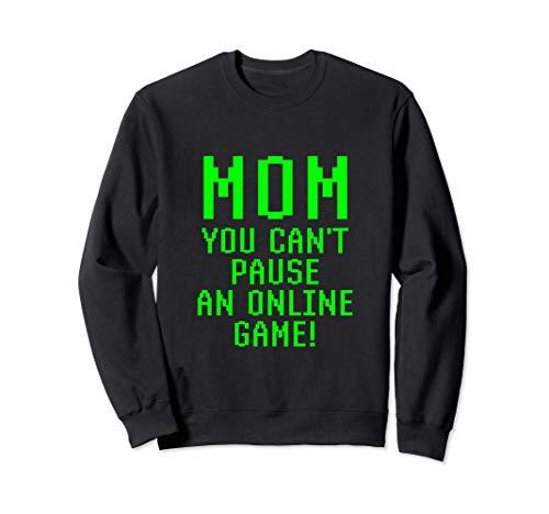 Mama, Du Kannst Ein Online-Spiel Nicht Pausieren Gaming Sweatshirt
