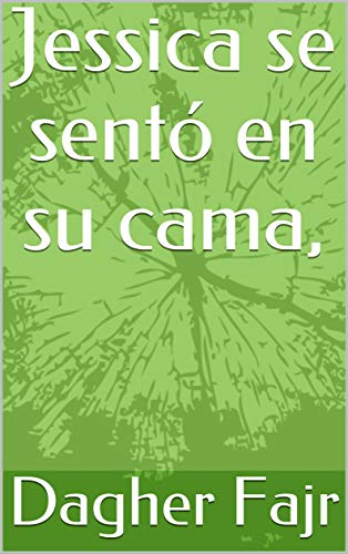 Jessica se sentó en su cama, (Spanish Edition)