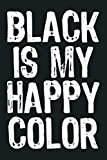 Black Is My Happy Color Emo Goth Dark Gift Christmas: Notebook Planner - 6x9 inch Daily Planner Journal, To Do List Notebook, Daily Organizer, 114 Pages