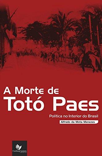 A morte de Totó Paes: Política no Interior do Brasil (Portuguese Edition)