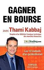 Gagner en bourse avec Thami Kabbaj - Les 12 conseils d'un professionnel. de Thami Kabbaj