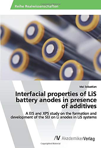 Interfacial properties of LiS battery anodes in presence of additives: A EIS and XPS study on the formation and development of the SEI on Li anodes in LiS systems